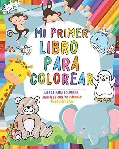 Mi primer libro para colorear: Libros infantiles 3 años Libros para colorear animales - Libro colorear niños - Regalos para niños