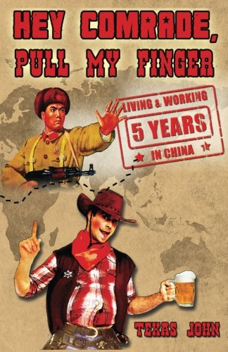 Hey Comrade, Pull My Finger: 5 Years Living & Workin in China [Idioma Inglés]