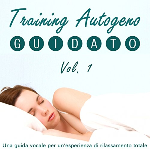 Training autogeno guidato, Vol. 1 (Una guida vocale per un'esperienza di rilassamento totale)