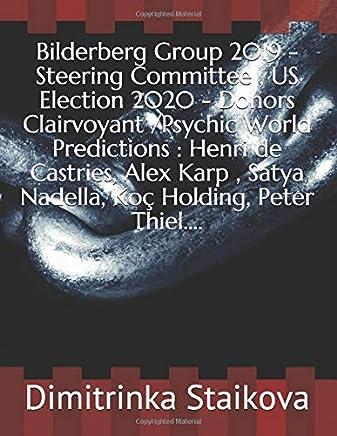 Bilderberg Group 2019 - Steering Committee , US Election 2020 - Donors Clairvoyant /Psychic World Predictions : Henri de Castries, Alex Karp , Satya Nadella, Koç Holding, Peter Thiel....