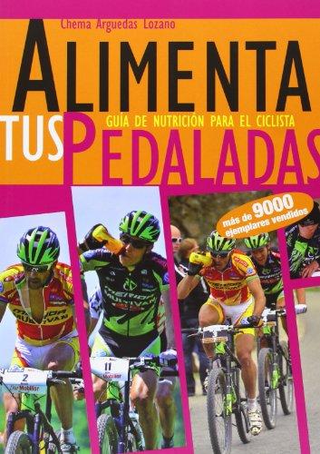 Alimenta tus pedaladas - guia de nutricion para el ciclista [Español]