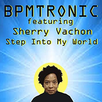 Step Into My World (feat. Sherry Vachon)