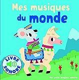 Mes Musiques du Monde : 6 Musiques à Écouter, 6 Images à Regarder (Livre Sonore) - Dès...