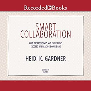 Smart Collaboration     How Professionals and Their Firms Succeed by Breaking Down Silos              By:                                                                                                                                 Heidi K. Gardner                               Narrated by:                                                                                                                                 Tanya Eby                      Length: 8 hrs and 24 mins     9 ratings     Overall 3.9