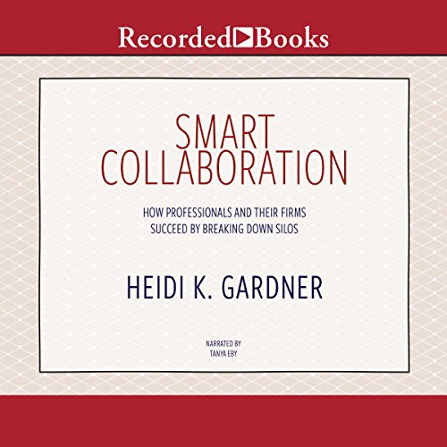 Smart Collaboration     How Professionals and Their Firms Succeed by Breaking Down Silos              By:                                                                                                                                 Heidi K. Gardner                               Narrated by:                                                                                                                                 Tanya Eby                      Length: 8 hrs and 24 mins     1 rating     Overall 2.0
