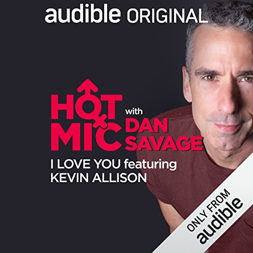Ep. 30: I Love You, Featuring Kevin Allison (Hot Mic with Dan Savage) audiobook cover art