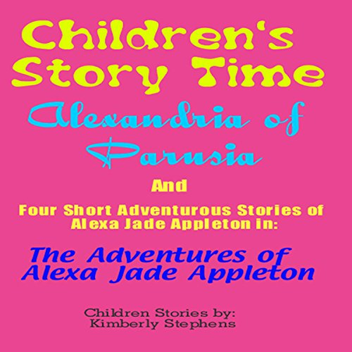 Children's Story Time: 'Alexandria of Parusia' and Four Short Adventurous Stories of Alexa Jade Appleton in audiobook cover art