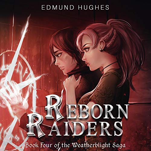 Reborn Raiders The Weatherblight Saga, Book 4 - Edmund Hughes