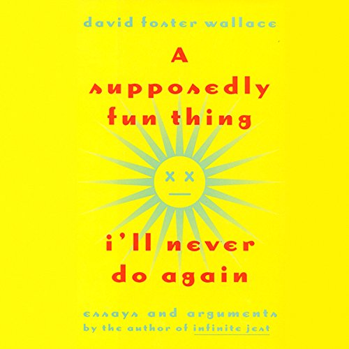 A Supposedly Fun Thing I Ll Never Do Again By David Foster Wallace Audiobook Audible Com