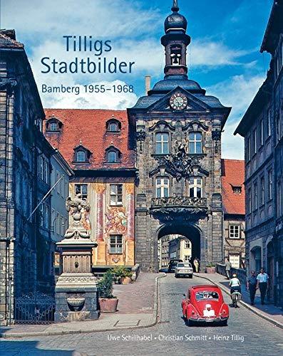 Tilligs Stadtbilder: Bamberg 1955-1968