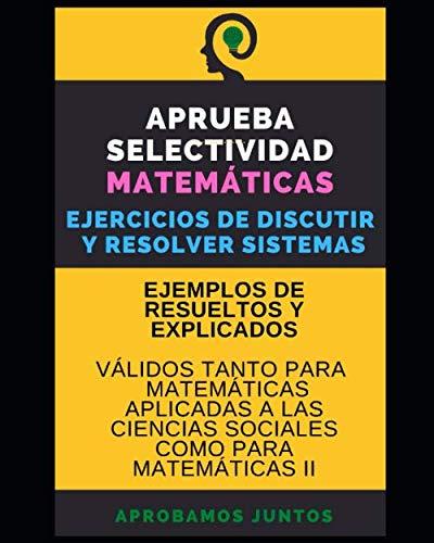 APRUEBA SELECTIVIDAD. MATEMÁTICAS. EJERCICIOS DE DISCUTIR Y RESOLVER SISTEMAS