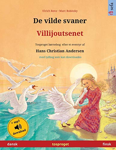 De vilde svaner – Villijoutsenet (dansk – finsk): Tosproget børnebog efter et eventyr af Hans Christian Andersen, med lydbog som kan downloades (Sefa Billedbøger På to Sprog)