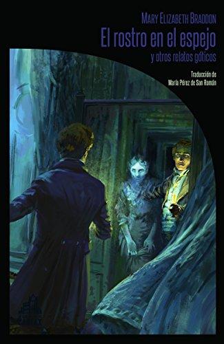 El rostro en el espejo y otros relatos góticos (LA BIBLIOTECA DE CARFAX)