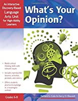 What's Your Opinion?, Grades 6-8: An Interactive Discover-Based Language Arts Unit for High-Ability Learners