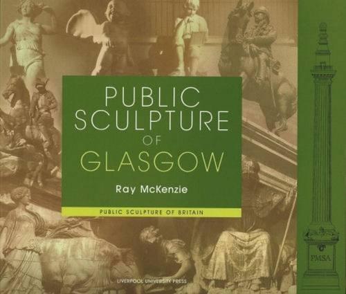 Public Sculpture of Glasgow (Public Sculpture of Britain LUP)