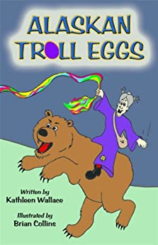 Alaskan Troll Eggs by [Kathleen Wallace, Brian Collins]