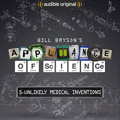 Ep. 5: Unlikely Medical Inventions (Bill Bryson's Appliance of Science) audiobook cover art