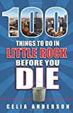100 Things to Do in Little Rock Before You Die (100 Things to Do Before You Die)