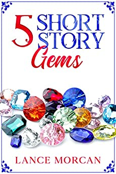 5 Short Story Gems: Once Were Brothers / Mr. 100% / A Gladiator's Love / The Last Tasmanian Tiger / Brooklyn Bankster by [Lance Morcan]