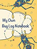 My Own Bug Log Notebook - Four -: Draw, collect notes about insects in this fun beetle log book.