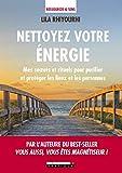 Nettoyez votre énergie - Mes secrets et rituels pour purifier et protéger les lieux et les personnes
