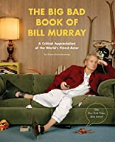 The Big Bad Book of Bill Murray: A Critical Appreciation of the World's Finest Actor