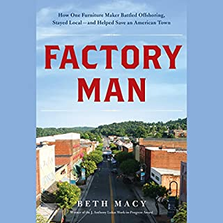 Factory Man     How One Furniture Maker Battled Offshoring, Stayed Local - and Helped Save an American Town              By:                                                                                                                                 Beth Macy                               Narrated by:                                                                                                                                 Kristin Kalbli                      Length: 13 hrs and 51 mins     240 ratings     Overall 4.2