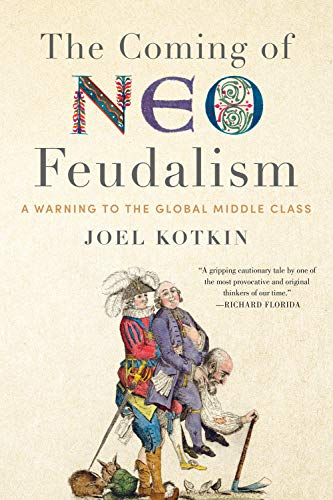 Coming of Neo-Feudalism: A Warning to the Global Middle Class