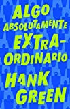 Algo absolutamente extraordinario /An Absolutely Remarkable Thing (Spanish Edition)
