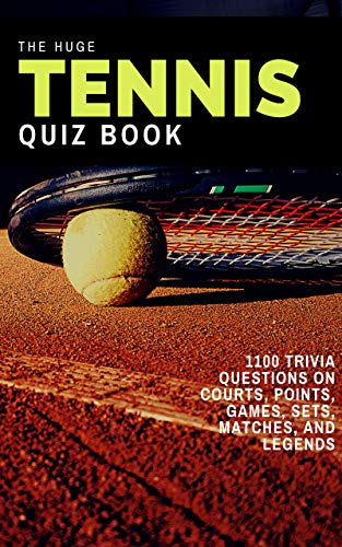 The Huge Tennis Quiz Book: 1100 Trivia Questions on Courts, Points, Games, Sets, Matches, and Legends (Tennis Trivia Quiz Book 1) (English Edition)