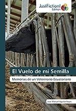 El Vuelo de mi Semilla: Memorias de un Veterinario Ecuatoriano