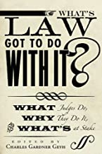 What's Law Got to Do With It?: What Judges Do, Why They Do It, and What's at Stake (Stanford Studies in Law and Politics)