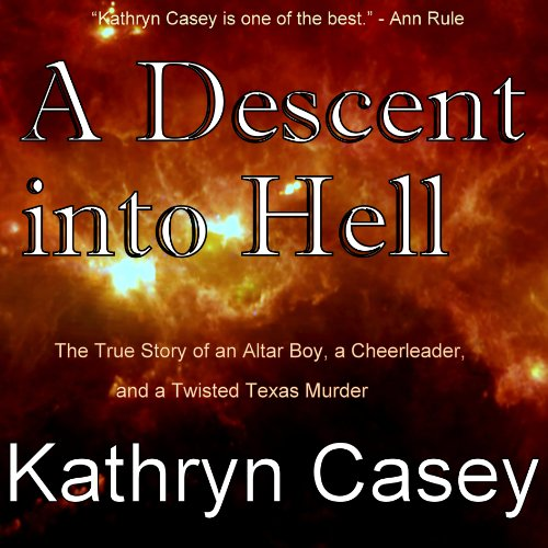 A Descent into Hell     The True Story of an Altar Boy, a Cheerleader, and a Twisted Texas Murder              By:                                                                                                                                 Kathryn Casey                               Narrated by:                                                                                                                                 Gillian Vance                      Length: 11 hrs and 52 mins     158 ratings     Overall 4.1