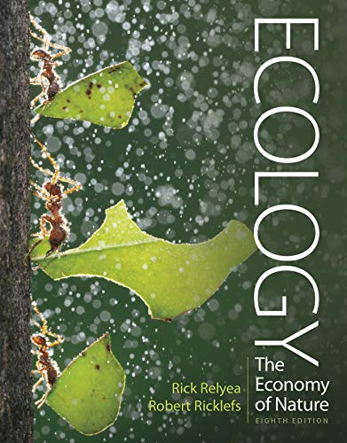 Compare Textbook Prices for Ecology: The Economy of Nature Eighth Edition ISBN 9781319282684 by Relyea, Rick,Ricklefs, Robert E.