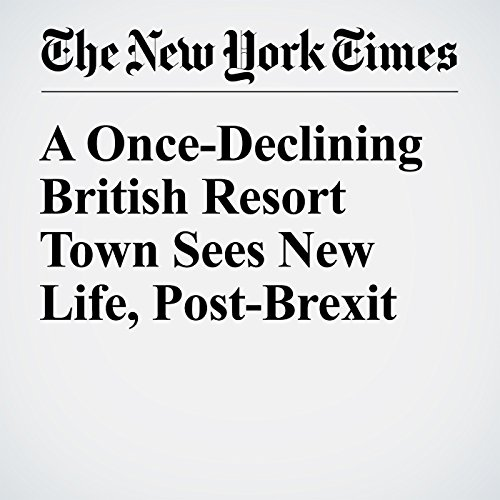 A Once-Declining British Resort Town Sees New Life, Post-Brexit cover art