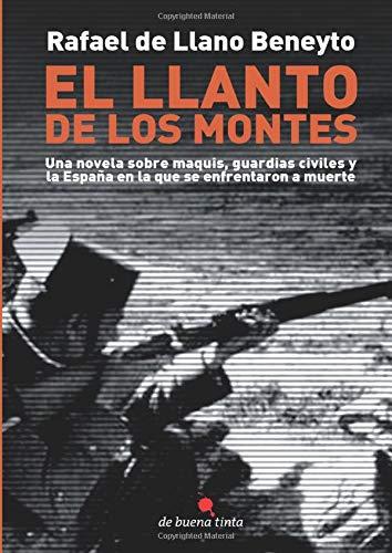 El llanto de los montes: Una novela sobre maquis, guardias civiles y la España en la que se enfrentaron a muerte