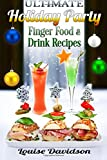 Ultimate Holiday Party Finger Food and Drink Recipes: Canapés recipes,Christmas cocktails, Dips,...