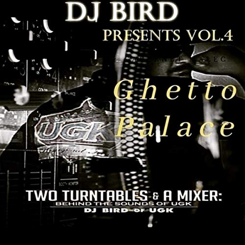 Ghetto Palace, Vol. 4: Two Turntables & a Mixer - Behind the Sounds of Ugk (DJ Bird Presents) [Explicit]