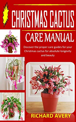 CHRISTMAS CACTUS CARE MANUAL: Discover the proper care guides for your Christmas...