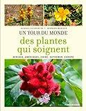Un tour du monde des plantes qui soignent : Afrique, Amériques, Chine, Outremer, Europe