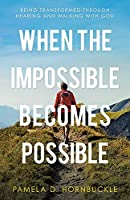 When the Impossible Becomes Possible: Being Transformed Through Hearing and Walking with God