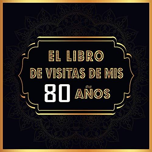 El Libro de Visitas de mis 80 años: Libro de visitas para el 80 cumpleaños, Regalos originales para hombre y mujer, Decoración para el 80 cumpleaños, ... para felicitaciones y fotos de los invitados