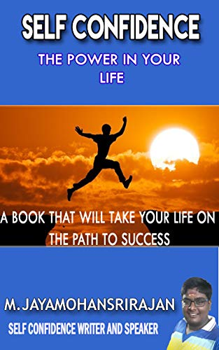 SELF CONFIDENCE : THE POWER IN YOUR LIFE: A BOOK THAT WILL TAKE YOUR LIFE ON THE PATH TO SUCCESS (English Edition)