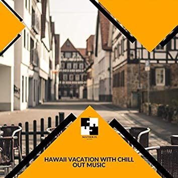 Hawaii Vacation With Chill Out Music