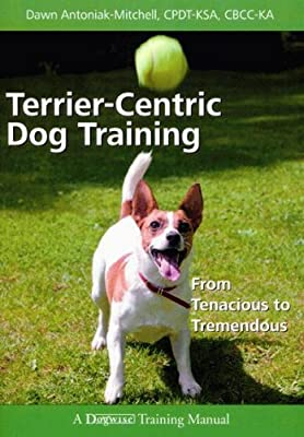 Terrier-Centric Dog Training: From Tenacious to Tremendous (Dogwise Training Manual) by Dogwise Publishing
