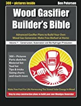 Wood Gasifier Builder's Bible: Advanced Gasifier Plans to Build Your Own Wood Gas Generator. Make Free Biofuel at Home