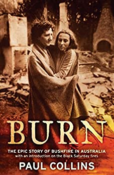 Burn: the epic story of bushfire in Australia by [Paul Collins]