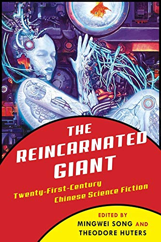 The Reincarnated Giant: An Anthology of Twenty-First-Century Chinese Science Fiction (Weatherhead Books on Asia)