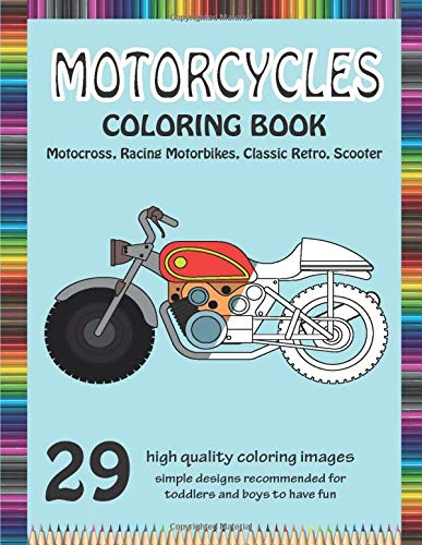 Motorcycle Coloring Book with Motocross, Racing Motorbikes, Classic Retro, Scooter: Chopper and other types for a complete motorcycle coloring ... and all boys who love motorcycles