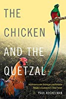 The Chicken and the Quetzal: Incommensurate Ontologies and Portable Values in Guatemala's Cloud Forest